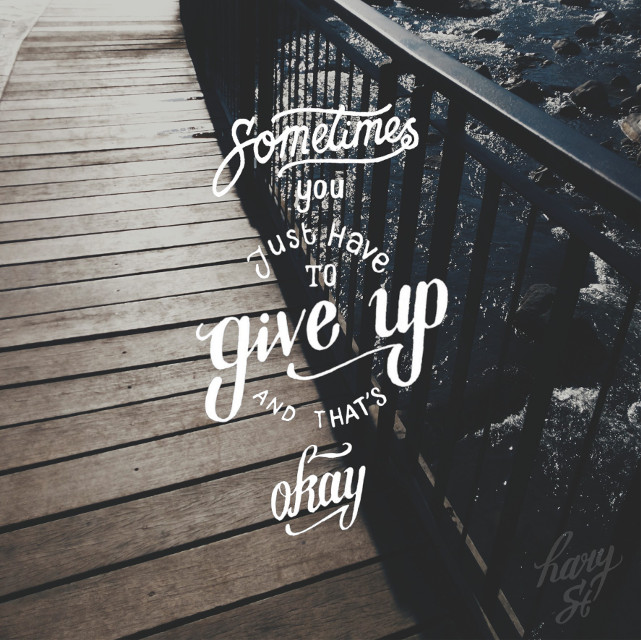 Sometimes you just have to give up and that's okay   #blackandwhite #colorsplash #emotions #freetoedit #hdr #oldphoto #nature #love #people #quotesandsayings #spring #retro #vintage #travel #typography #summer #winter #typography #typography