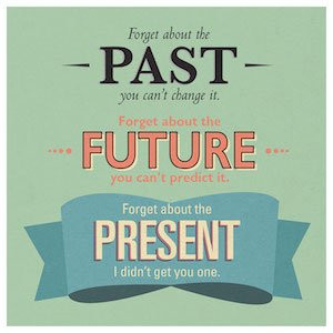 #past #future #present #forget